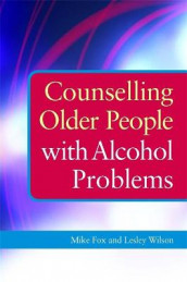 Counselling Older People with Alcohol Problems av Michael Fox og Lesley Wilson (Heftet)