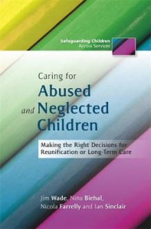 Caring for Abused and Neglected Children av Nina Biehal, Jim Wade, Nicola Farrelly og Ian Sinclair (Heftet)