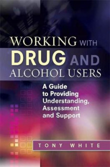 Working with Drug and Alcohol Users av Tony White (Heftet)