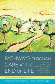 Pathways Through Care at the End of Life av Anita Hayes, Claire Henry, Margaret Holloway, Tessa Lovatt Smith, Eleanor Sherwen og Katie Lindsey (Heftet)