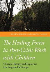 The Healing Forest in Post-Crisis Work with Children av Ronen Berger og Mooli Lahad (Heftet)