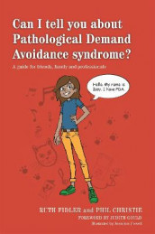 Can I tell you about Pathological Demand Avoidance syndrome? av Phil Christie og Ruth Fidler (Heftet)