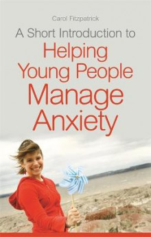 A Short Introduction to Helping Young People Manage Anxiety av Carol Fitzpatrick (Heftet)