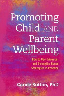 Promoting Child and Parent Wellbeing av Carole Sutton (Heftet)