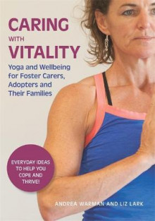 Caring with Vitality - Yoga and Wellbeing for Foster Carers, Adopters and Their Families av Andrea Warman og Liz Lark (Heftet)