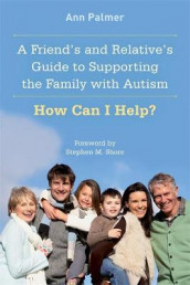 A Friend's and Relative's Guide to Supporting the Family with Autism av Ann Palmer (Heftet)