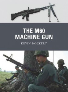 The M60 Machine Gun av Kevin Dockery (Heftet)
