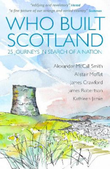 Who Built Scotland av Alexander McCall Smith, Alistair Moffat, James Robertson, Kathleen Jamie og James Crawford (Heftet)
