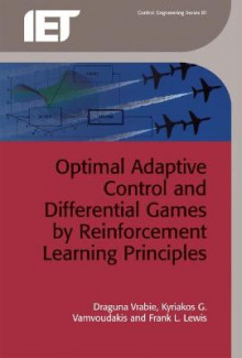 Optimal Adaptive Control and Differential Games by Reinforcement Learning Principles av Draguna Vrabie, Dr. Kyriakos G. Vamvoudakis og Frank L. Lewis (Innbundet)