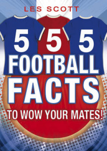 555 Football Facts to Wow Your Mates! av Les Scott (Heftet)