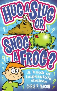 Hug a Slug or Snog a Frog? av Chris P. Bacon (Heftet)