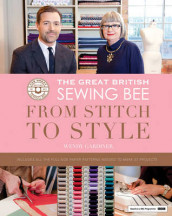 The Great British Sewing Bee: From Stitch to Style av Wendy Gardiner (Innbundet)