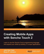 Creating Mobile Apps with Sencha Touch 2 av John Earl Clark og Bryan P. Johnson (Heftet)