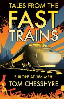 Tales from the Fast Trains av Tom Chesshyre (Heftet)