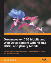 Dreamweaver CS6 Mobile and Web Development with HTML5, CSS3, and jQuery Mobile av David Karlins (Heftet)