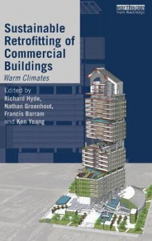 Sustainable Retrofitting of Commercial Buildings av Richard Hyde, Nathan Groenhout, Francis Barram og Ken Yeang (Innbundet)