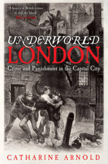 Underworld London av Catharine Arnold (Heftet)