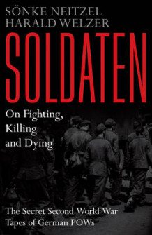 Soldaten - On Fighting, Killing and Dying av Sonke Neitzel og Harald Welzer (Innbundet)