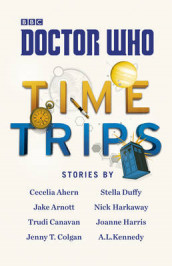 Doctor Who: Time Trips (The Collection) av Cecelia Ahern, Jake Arnott, Trudi Canavan, Jenny T. Colgan, Stella Duffy, Nick Harkaway, Joanne Harris og A. L. Kennedy (Innbundet)