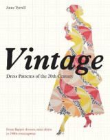 Omslag - Vintage Dress Patterns of the 20th Century from the Flapper Dress to the Mini Skirt