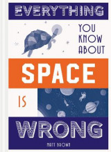 Omslag - Everything You Know About Space is Wrong