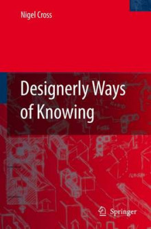 Designerly Ways of Knowing av Nigel Cross (Heftet)