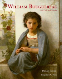 William Bouguereau: His Life and Works av Damien Bartoli og Frederick C. Ross (Innbundet)