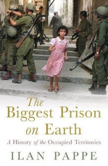 The Biggest Prison on Earth av Ilan Pappe (Innbundet)