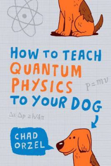 How to Teach Quantum Physics to Your Dog av Chad Orzel (Heftet)
