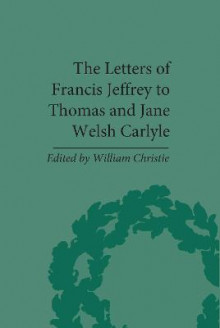 The Letters of Francis Jeffrey to Thomas and Jane Welsh Carlyle av William Christie (Innbundet)