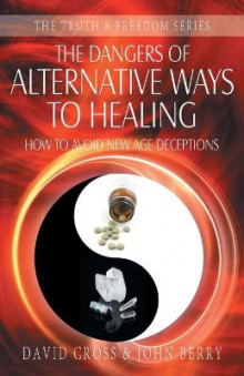 The Dangers of Alternative Ways to Healing av David Cross og John Berry (Heftet)