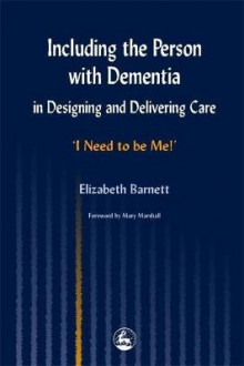 Including the Person with Dementia in Designing and Delivering Care av Elizabeth Barnett (Heftet)
