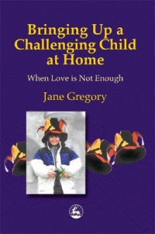 Bringing up a Challenging Child at Home av Jane Gregory (Heftet)