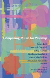 Composing Music for Worship av John Bell, Howard Goodall, John Harper, Graham Kendrick, James Macmillan og Roxanna Panufnik (Heftet)