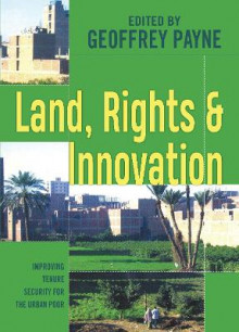 Land, Rights and Innovation av Geoffrey Payne (Heftet)