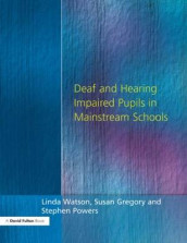 Deaf and Hearing Impaired Pupils in Mainstream Schools av Susan Gregory, Stephen Powers og Linda Watson (Heftet)