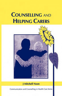 Counselling and Helping Carers av J. Mitchell Noon (Heftet)