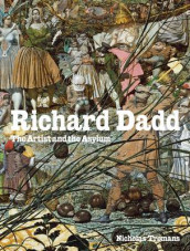 Richard Dadd: The Artist and the Asylum av Nicholas Tromans (Innbundet)