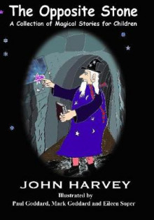 The Opposite Stone, A Collection of Magical Stories for Children av John Harvey (Heftet)
