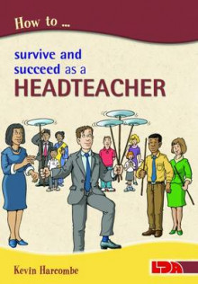How to Survive and Suceed as a Headteacher av Kevin Harcombe (Heftet)
