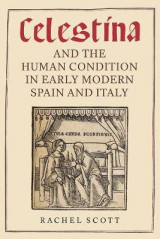 Omslag - Celestina and the Human Condition in Early Modern Spain and Italy