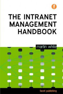 The Intranet Management Handbook av Martin White (Heftet)