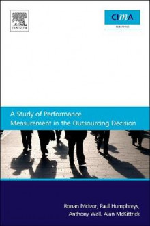 A Study Of Performance Measurement In The Outsourcing Decision av Ronan McIvor, Anthony Wall, Paul Humphreys og Alan McKittrick (Heftet)
