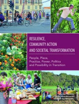 Omslag - Resilience, Community Action & Societal Transformation: People, Place, Practice, Power, Politics & Possibility in Transition 2017