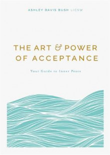 The Art and Power of Acceptance av Ashley Davis Bush (Heftet)