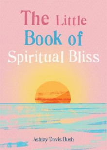 The Little Book of Spiritual Bliss av Ashley Davis Bush (Heftet)