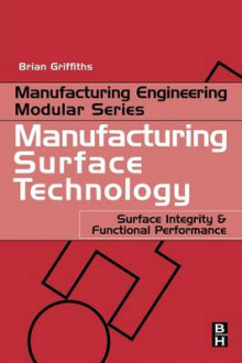 Manufacturing Surface Technology av Brian Griffiths (Heftet)