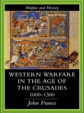 Western Warfare in the Age of the Crusades 1000-1300 av John France (Innbundet)