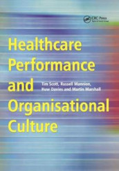 Healthcare Performance and Organisational Culture av Huw Davies, Russell Mannion, Martin Marshall og Tim Scott (Heftet)