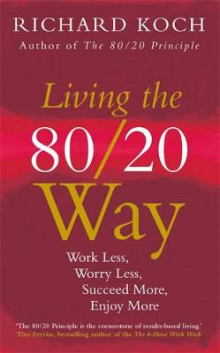 Living the 80/20 Way av Richard Koch (Heftet)